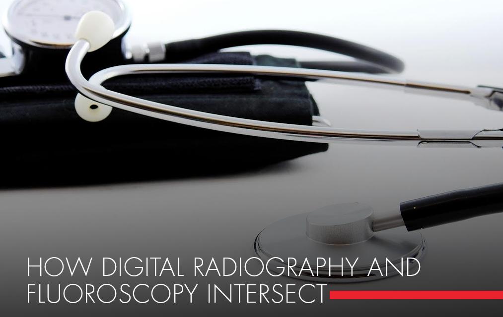 How Digital Radiography and Fluoroscopy Intersect - JPI