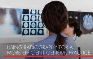 , Using Radiography for a More Efficient General Practice
