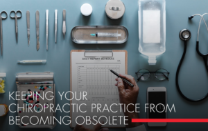 , Keeping Your Chiropractic Practice from Becoming Obsolete