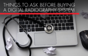 , Things to Ask Before Buying a Digital Radiography (DR) System