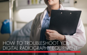 , How To Troubleshoot Your Digital Radiography Equipment